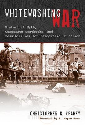 Whitewashing War: Historical Myth, Corporate Textbooks and Possibilities for Democratic Education